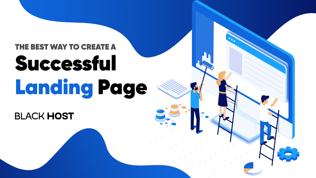 The best way to create a successful high-converting landing page | BlackHost Blog